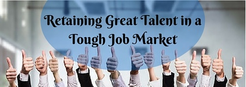 Retaining Great Talent in a Tough Job Market