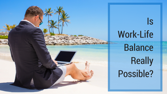 Is Work-Life Balance Really Possible-