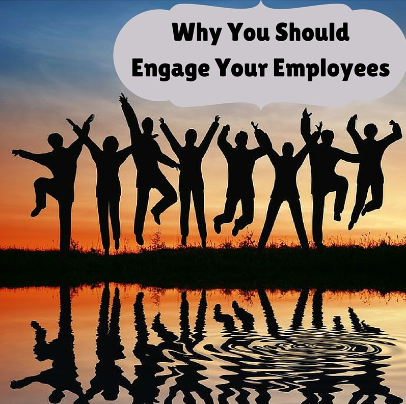 Why You ShouldEngage Your Employees