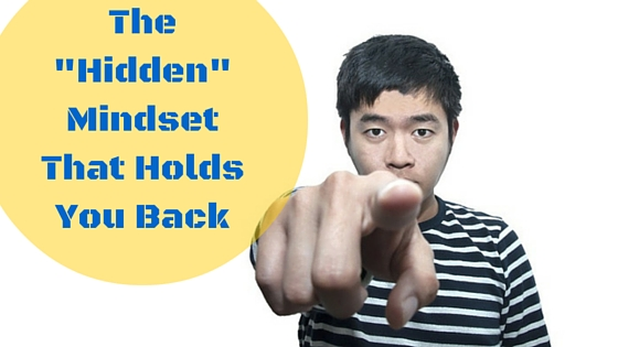 The _Hidden_ Mindset That Holds You Back
